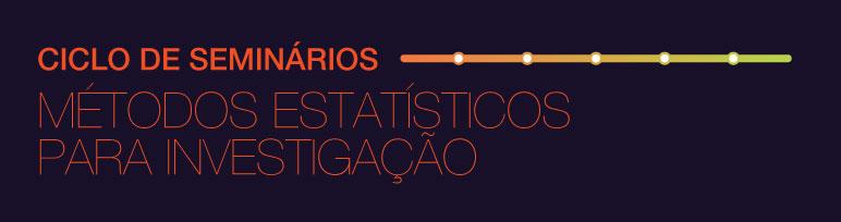 Ciclo de Seminários de Métodos Estatísticos para a Investigação